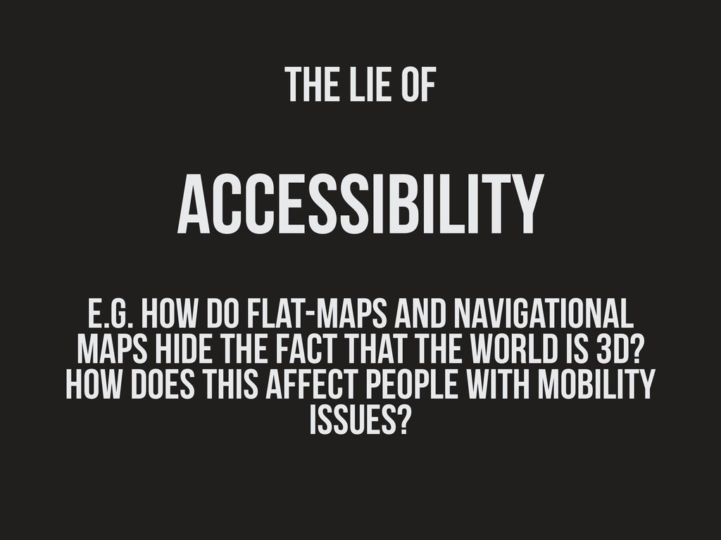 The lie of accessibility e.g. how do flat-maps ...