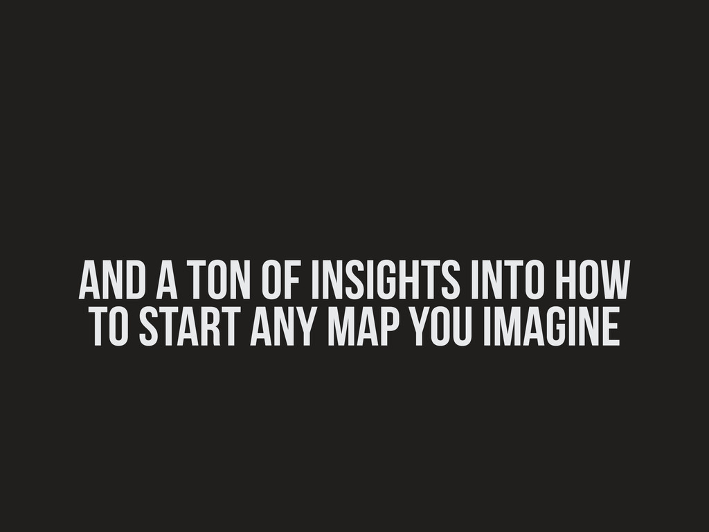and a ton of insights into how to start any map...