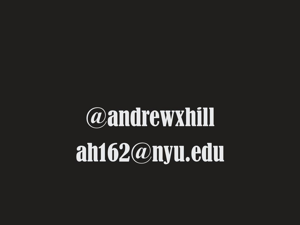 @andrewxhill ah162@nyu.edu