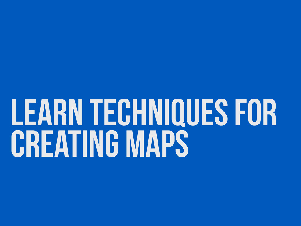 LEARN techniques for creating maps