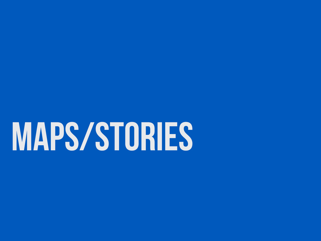 Maps/stories