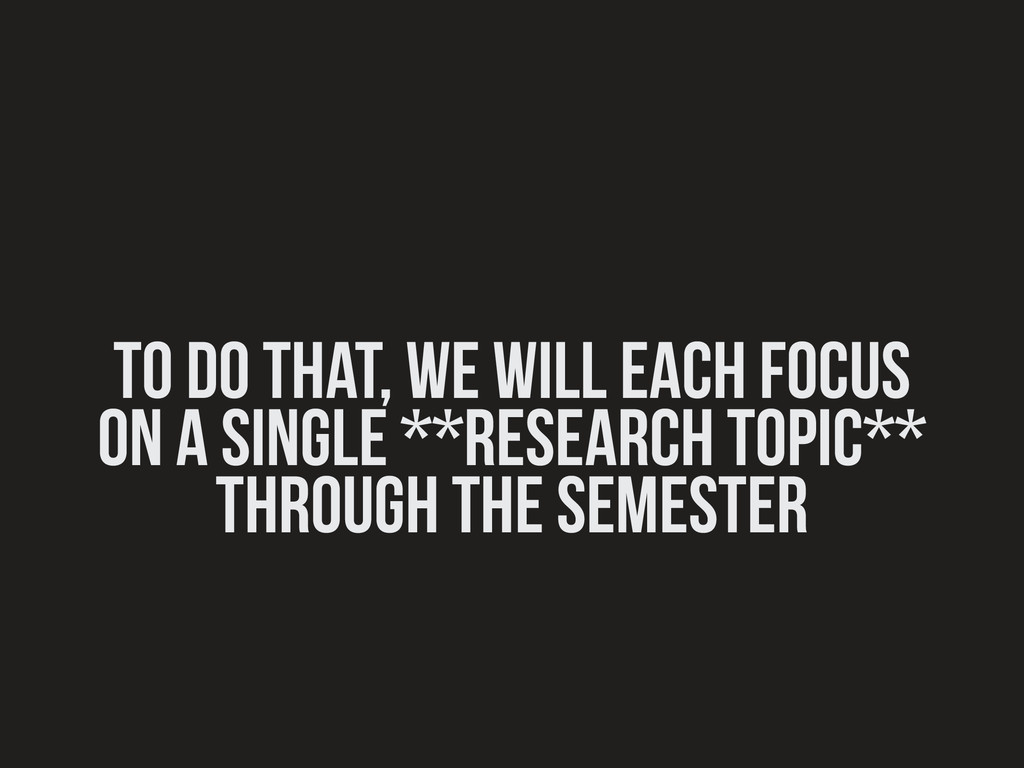 To do that, we will each focus on a single **re...