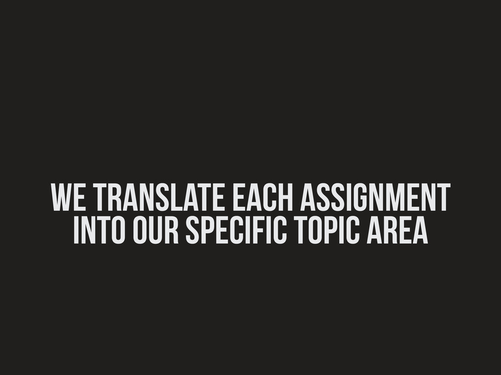 we translate each assignment into our specific ...