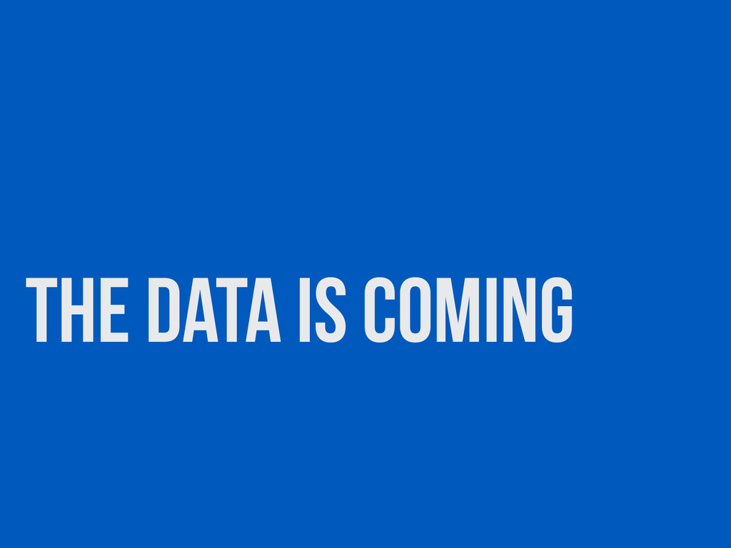 The data is coming