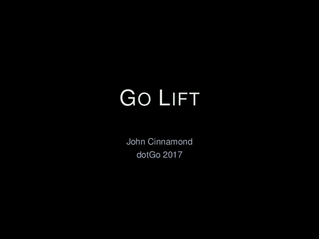 GO LIFT John Cinnamond dotGo 2017