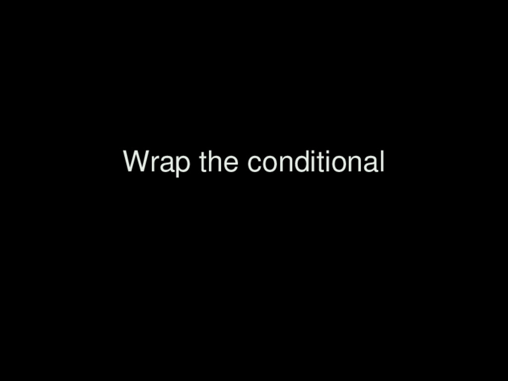 Wrap the conditional