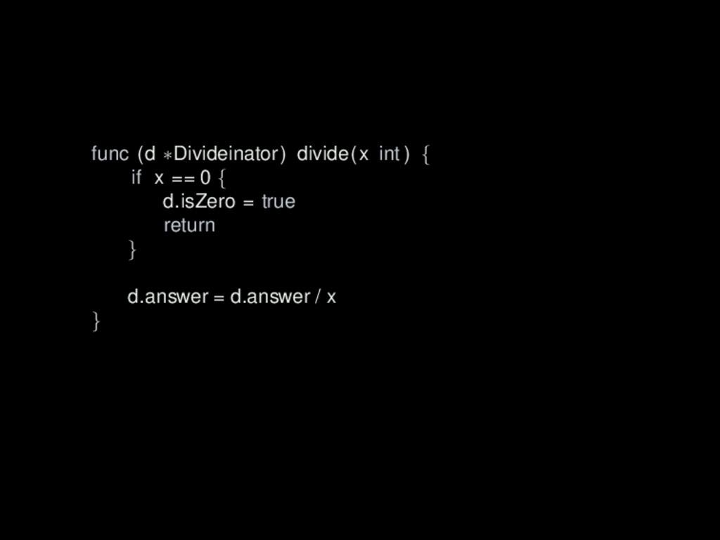 func (d ∗Divideinator) divide(x int ) { if x ==...