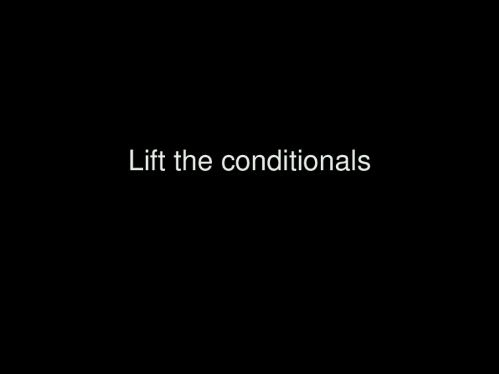 Lift the conditionals