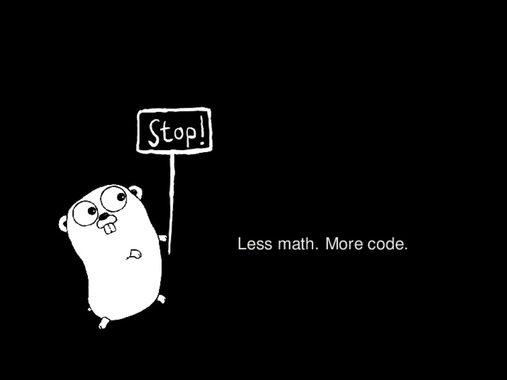 Less math. More code.