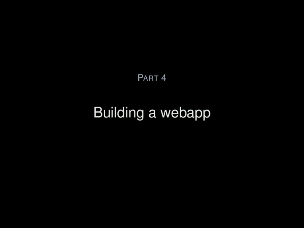 PART 4 Building a webapp