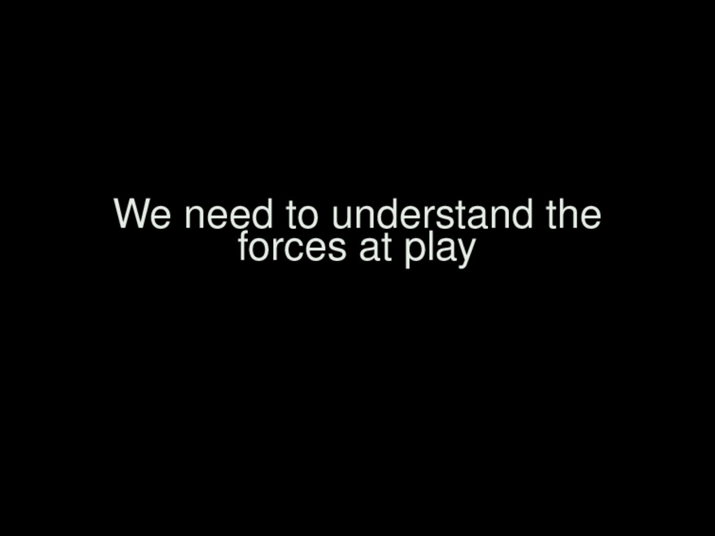 We need to understand the forces at play