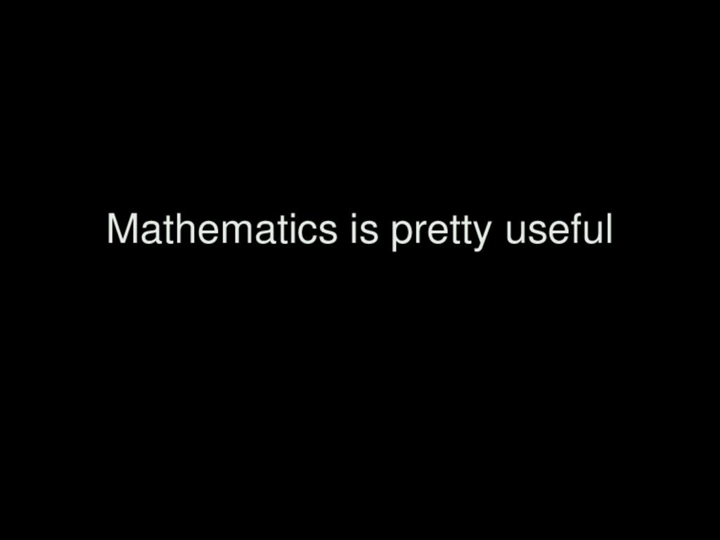Mathematics is pretty useful