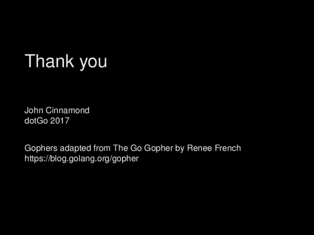 Thank you John Cinnamond dotGo 2017 Gophers ada...