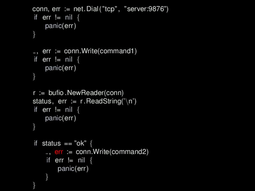"""conn, err := net.Dial(""""tcp"""", """"server:9876"""") if ..."""