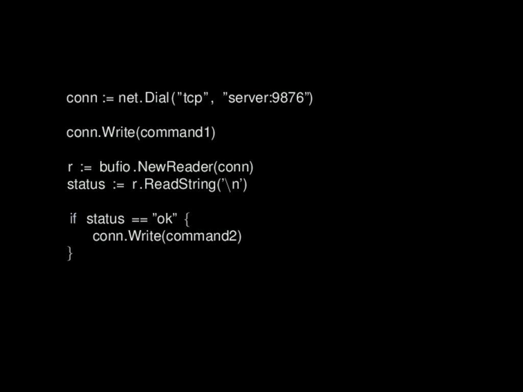 """conn := net.Dial(""""tcp"""", """"server:9876"""") conn.Wri..."""