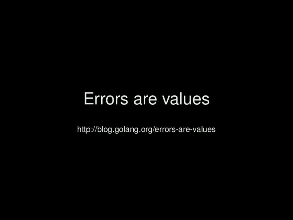 Errors are values http://blog.golang.org/errors...