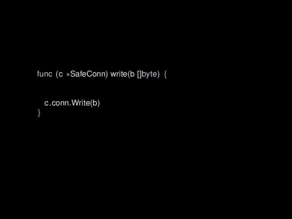 func (c ∗SafeConn) write(b []byte) { c.conn.Wri...