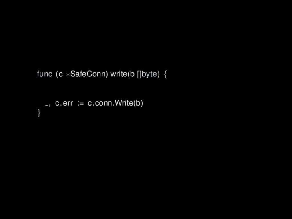 func (c ∗SafeConn) write(b []byte) { , c.err :=...