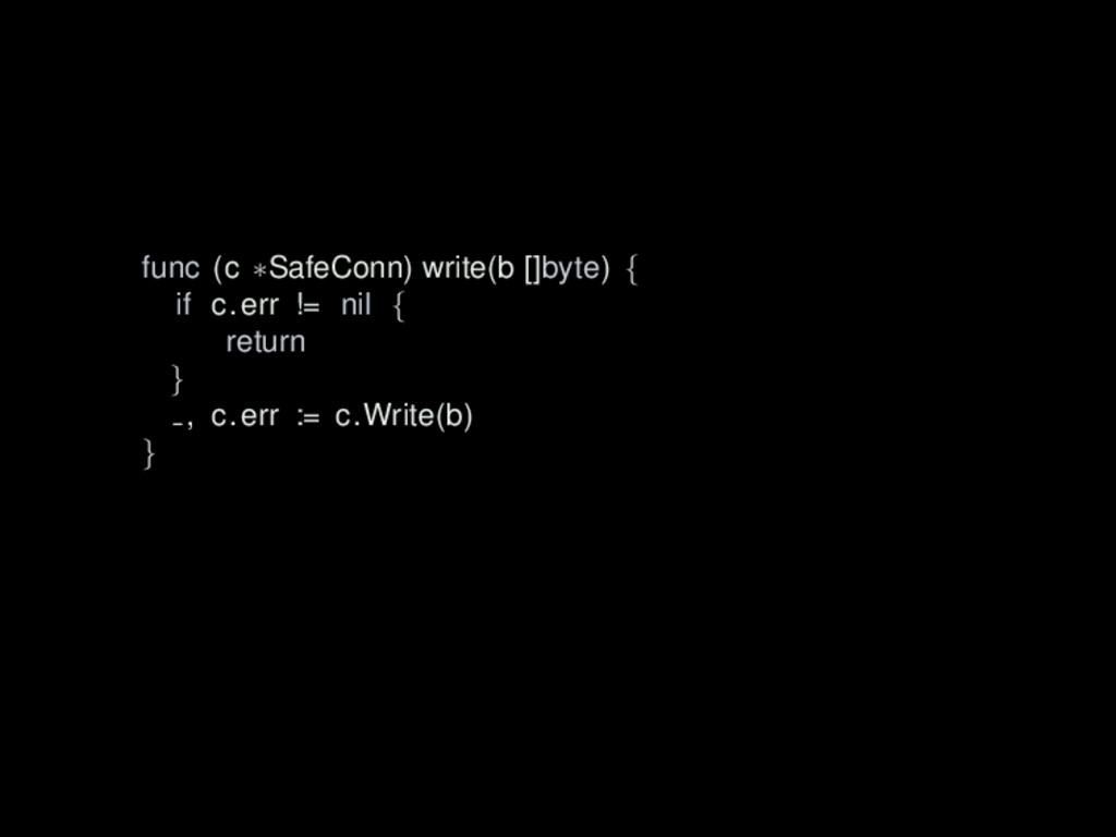 func (c ∗SafeConn) write(b []byte) { if c.err !...