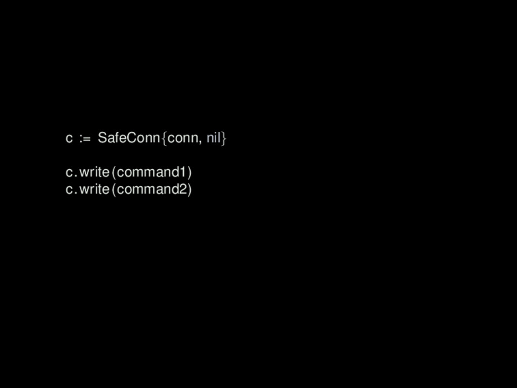 c := SafeConn{conn, nil} c.write(command1) c.wr...
