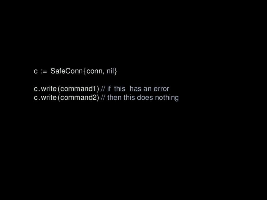 c := SafeConn{conn, nil} c.write(command1) // i...