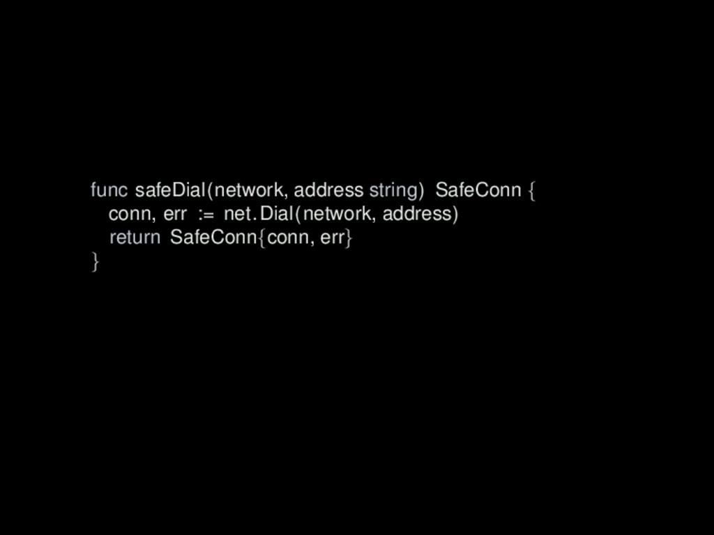 func safeDial(network, address string) SafeConn...