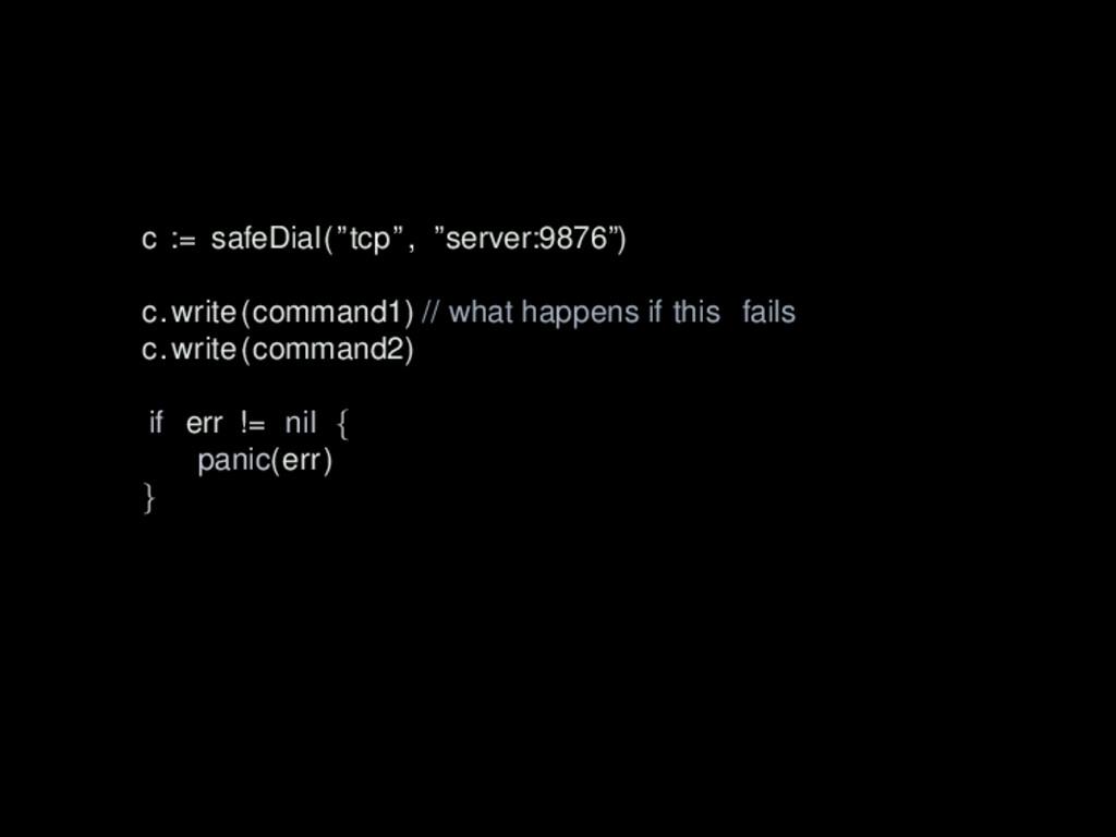 """c := safeDial(""""tcp"""", """"server:9876"""") c.write(com..."""