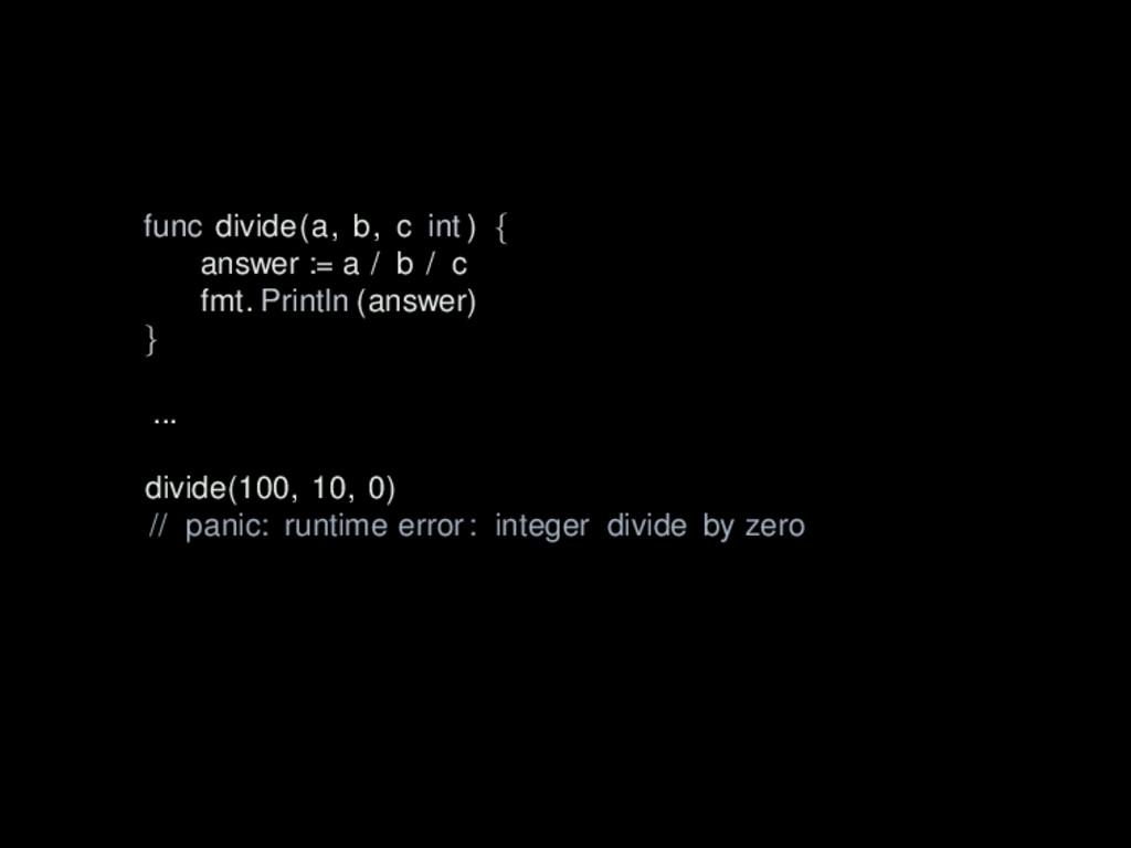 func divide(a, b, c int ) { answer := a / b / c...