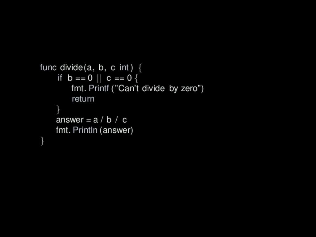 func divide(a, b, c int ) { if b == 0 || c == 0...