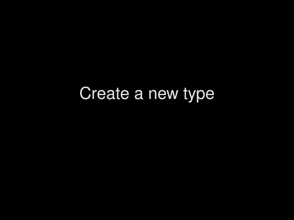 Create a new type