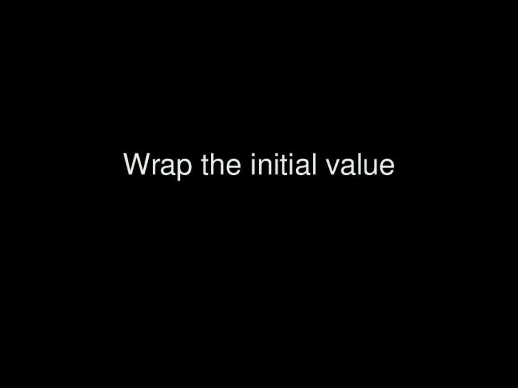Wrap the initial value