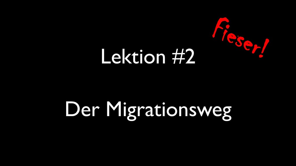 Lektion #2 Der Migrationsweg