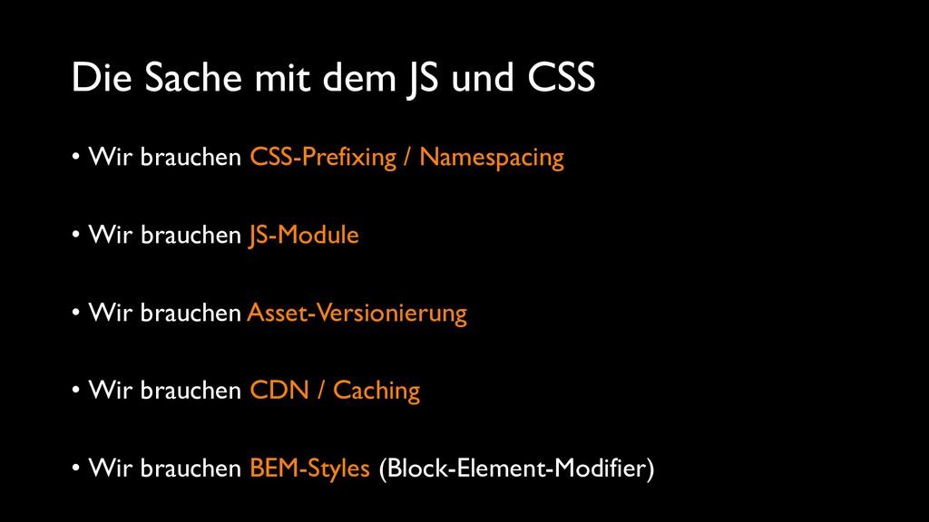 Die Sache mit dem JS und CSS • Wir brauchen CSS...