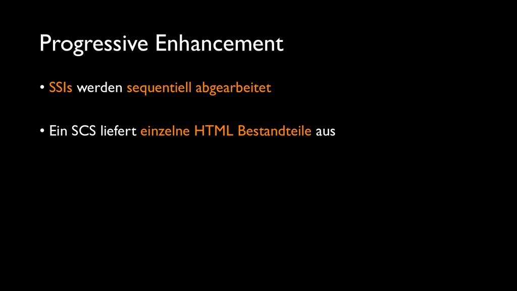 Progressive Enhancement • SSIs werden sequentie...