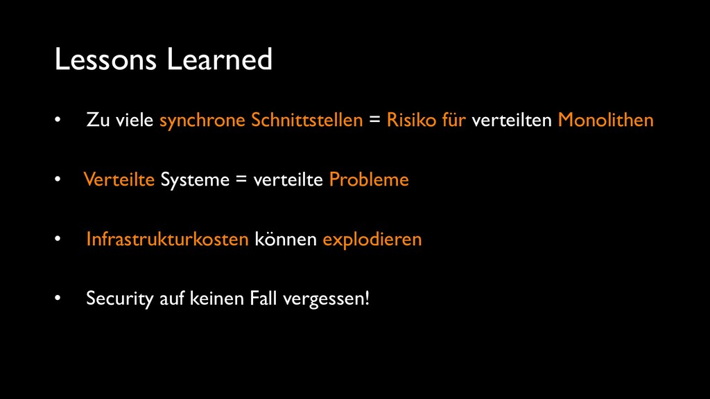 Lessons Learned • Zu viele synchrone Schnittste...