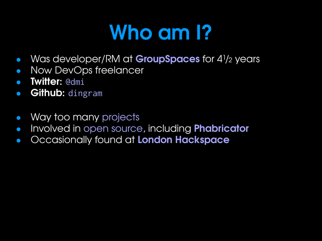 Who am I? • Was developer/RM at GroupSpaces for...