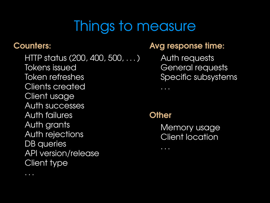 Things to measure Counters: HTTP status (200, 4...