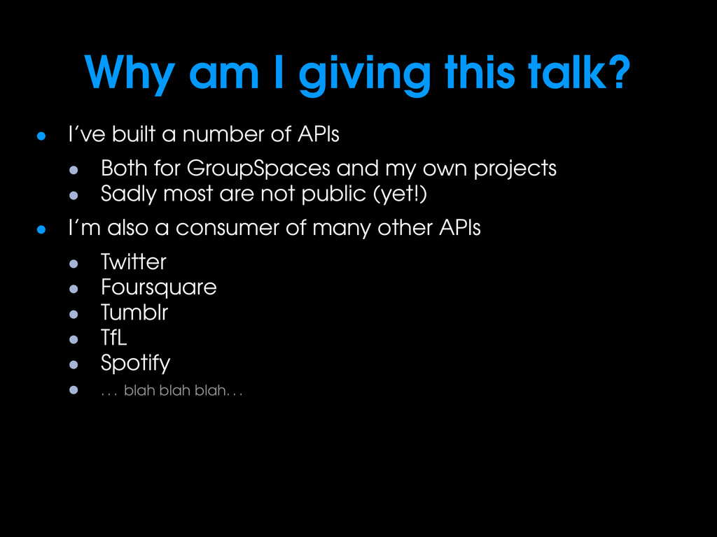 Why am I giving this talk? • I've built a numbe...