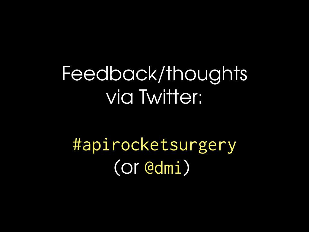 Feedback/thoughts via Twitter: #apirocketsurger...