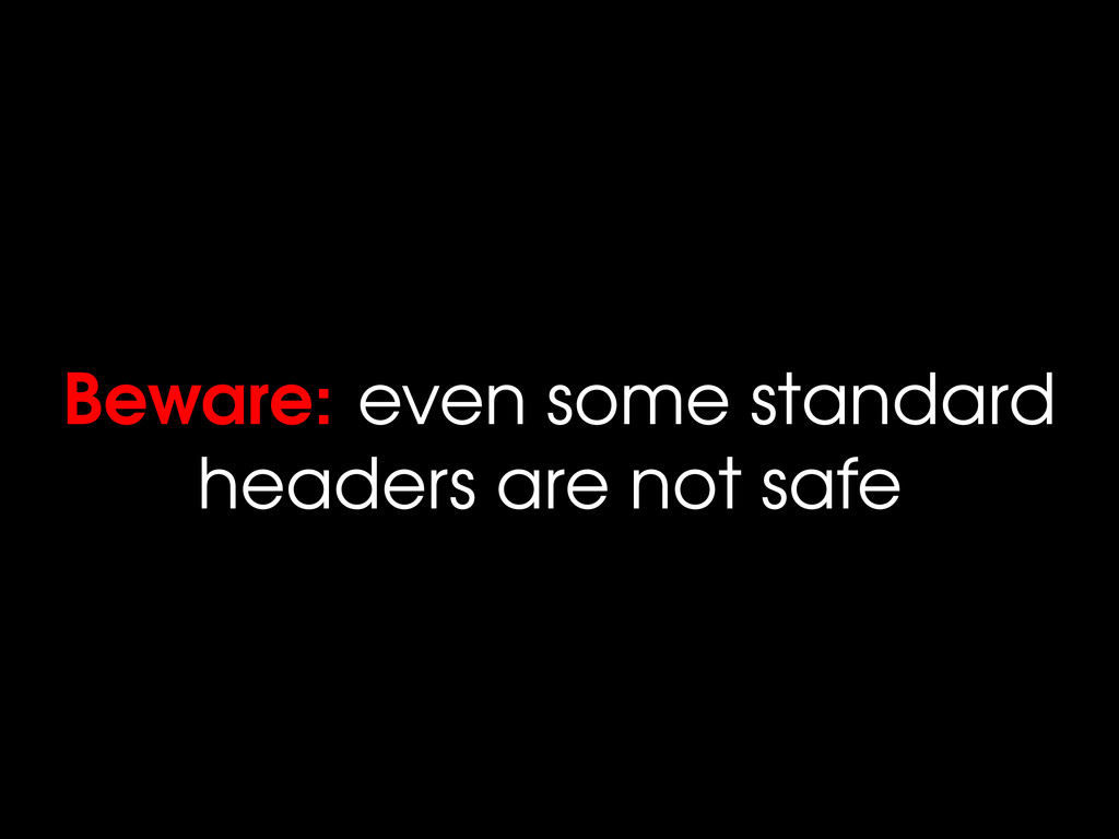 Beware: even some standard headers are not safe