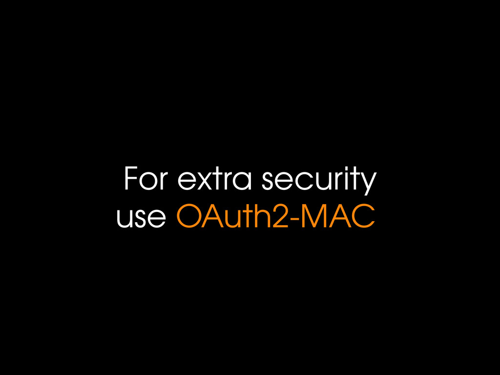 For extra security use OAuth2-MAC