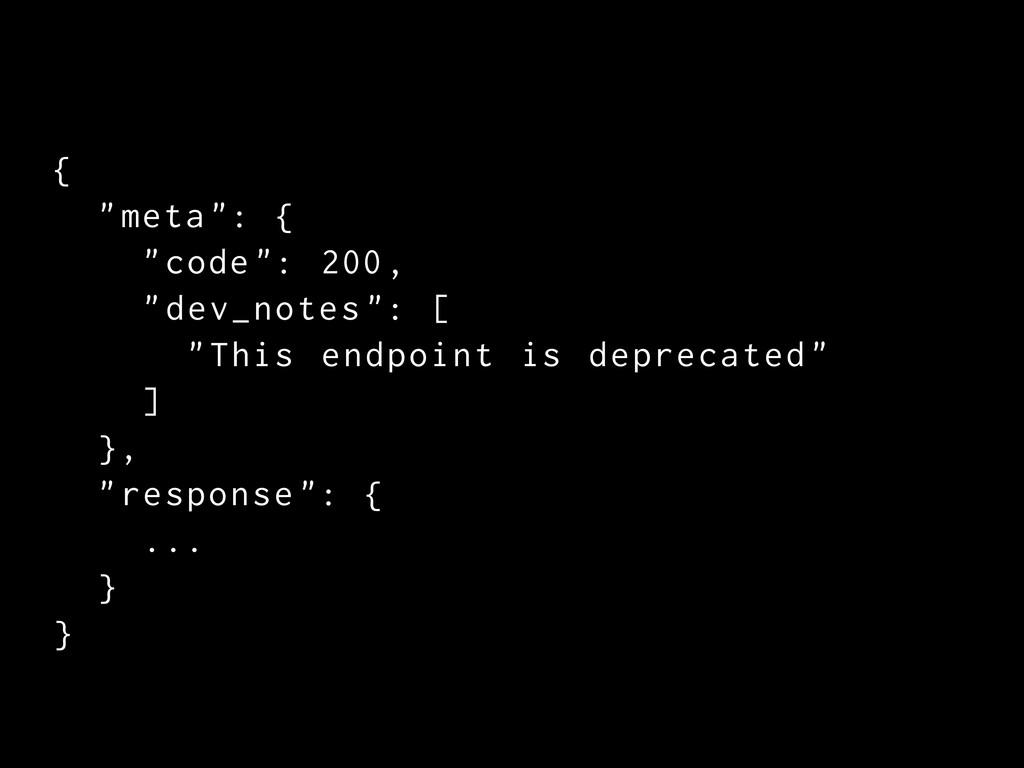 """{ """"meta"""": { """"code"""": 2 , """"dev_notes """": [ """"This e..."""