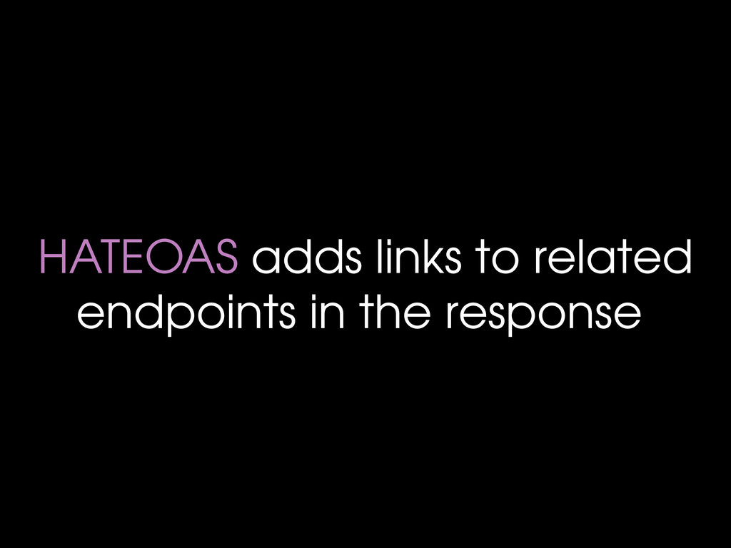 HATEOAS adds links to related endpoints in the ...