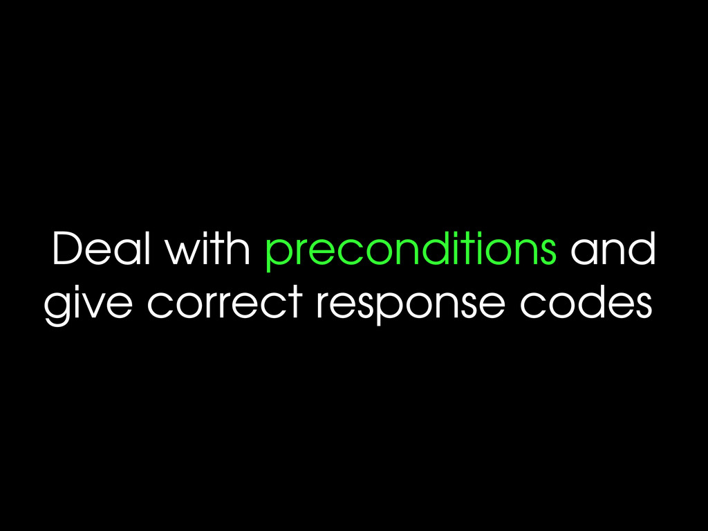 Deal with preconditions and give correct respon...