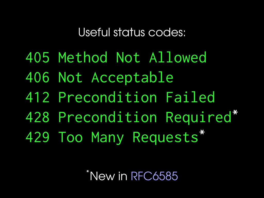 Useful status codes: 4 5 Method Not Allowed 4 6...