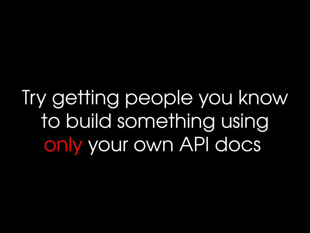 Try getting people you know to build something ...