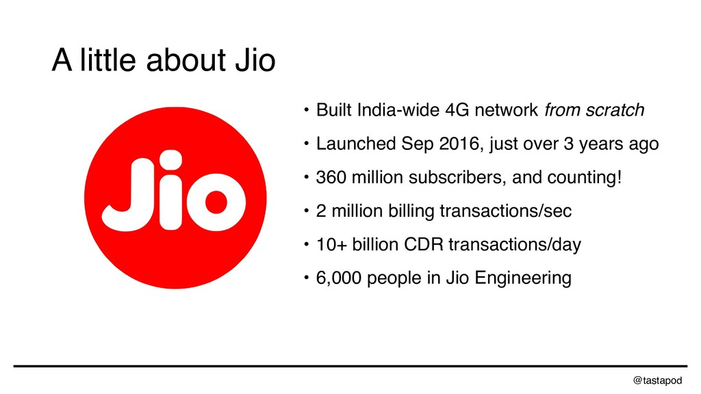 @tastapod A little about Jio • Built India-wide...