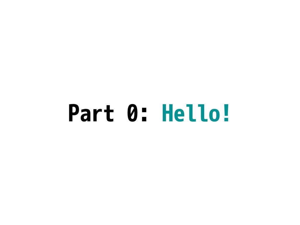 Part 0: Hello!