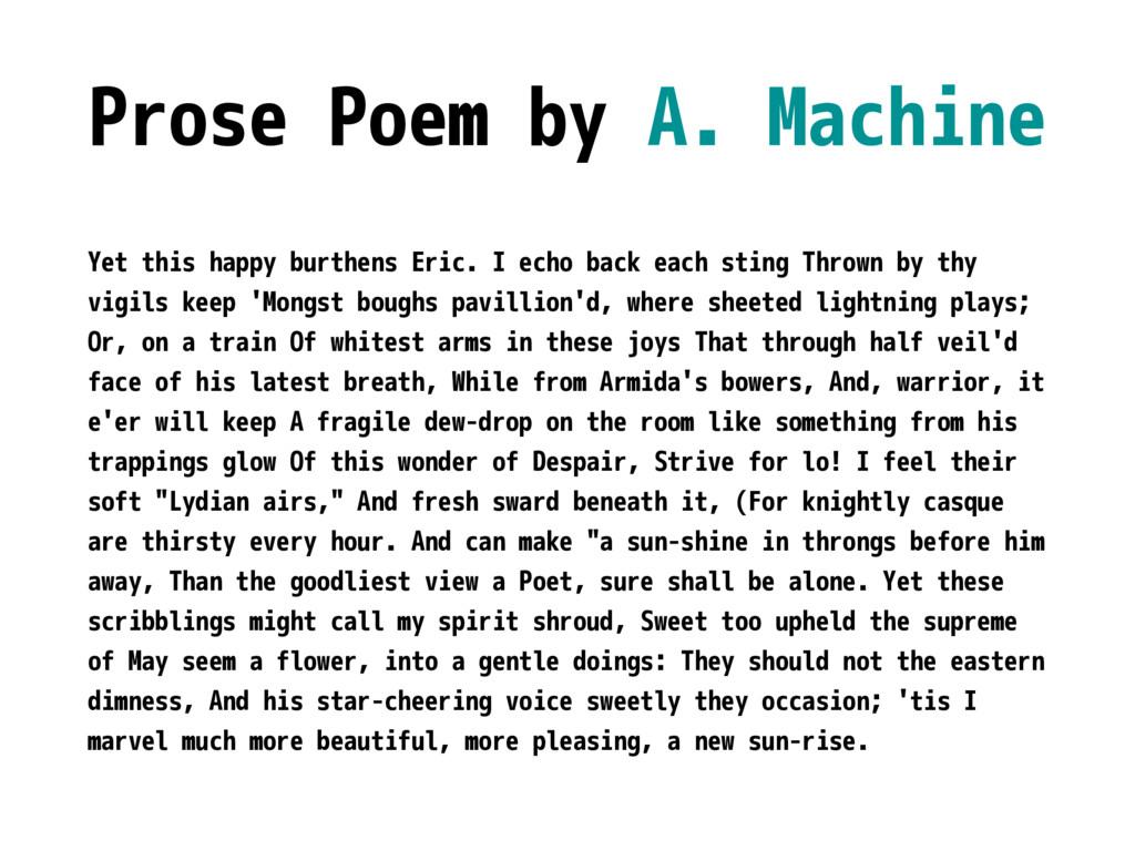 Prose Poem by A. Machine Yet this happy burthen...
