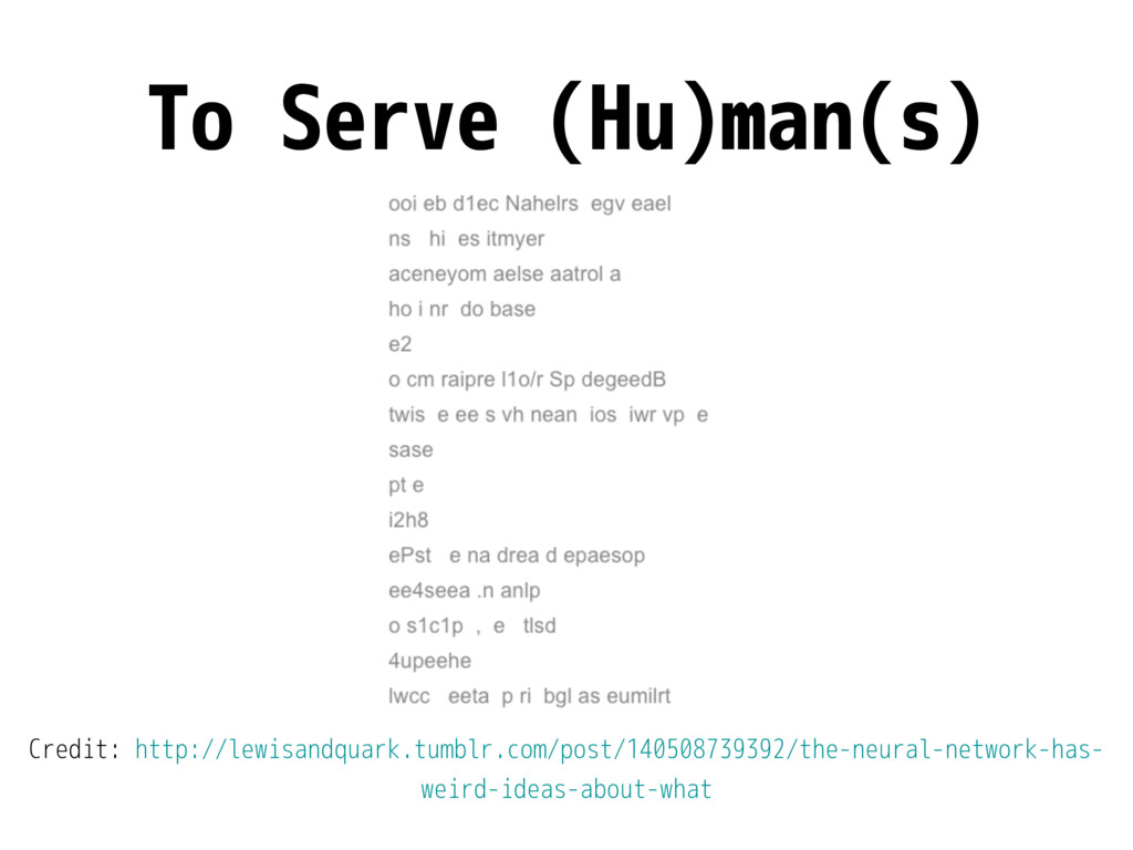 To Serve (Hu)man(s) Credit: http://lewisandquar...